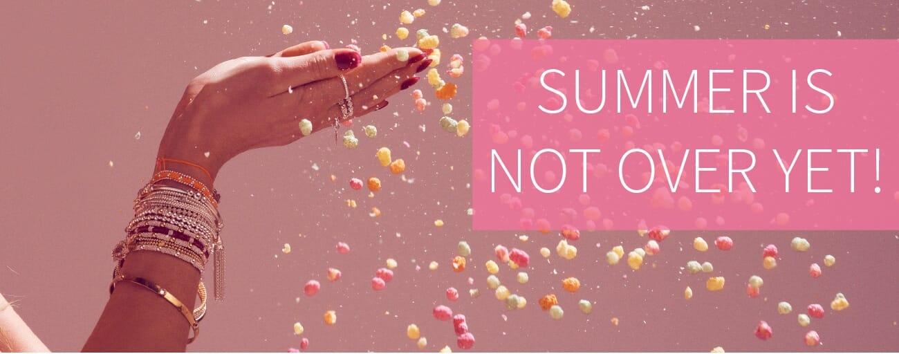 Summer is not over yet
